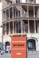 Beit Beirut. Uno sguardo sul Libano
