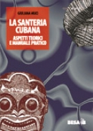 La Santeria cubana. Aspetti teorici e manuale pratico