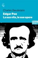 Edgar Poe. La sua vita, le sue opere