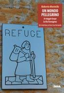 Un mondo pellegrino - In viaggio lungo la Via Francigena vol. 1